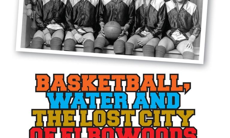 Basketball, Water and the Lost City of Elbowoods