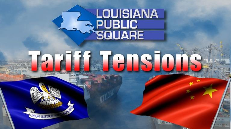 Louisiana Public Square: Tariff Tensions | October 2019 | Louisiana Public Square
