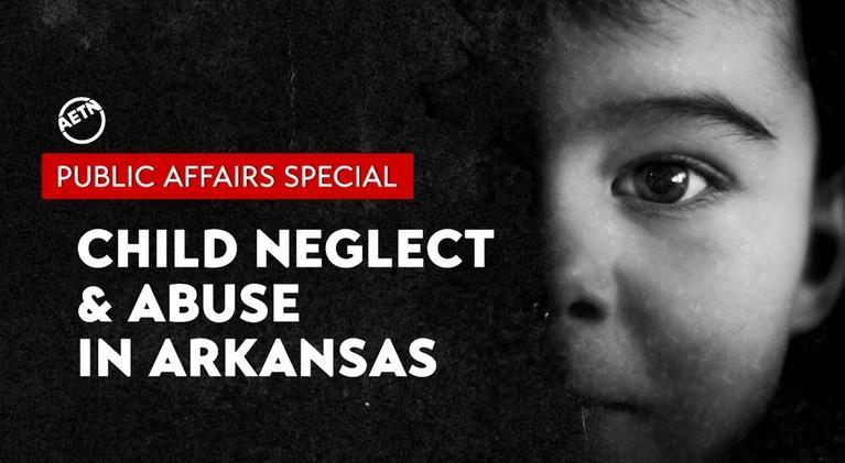 Child Neglect & Abuse In Arkansas: AETN Public Affairs Special: Child Neglect & Abuse in Ark