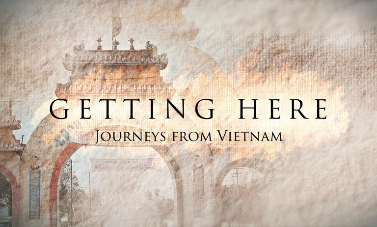 Getting Here:  Journeys from Vietnam