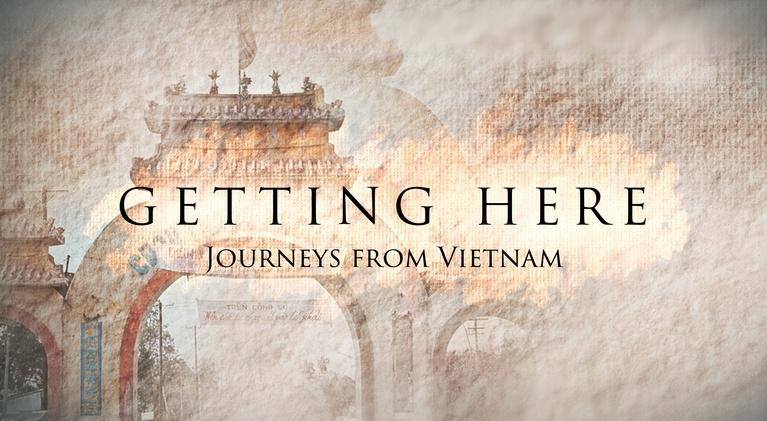 Getting Here: Journeys from Vietnam: Getting Here:  Journeys from Vietnam