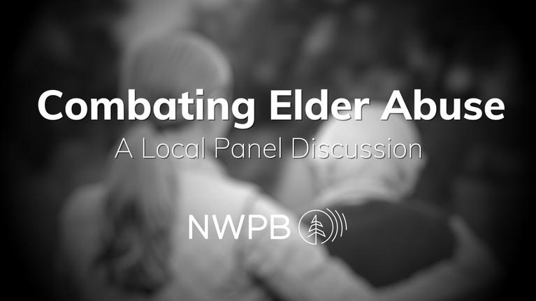 NWPB Presents: Combating Elder Abuse Panel Discussion