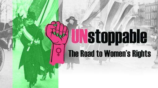 : Unstoppable: The Road To Women's Rights