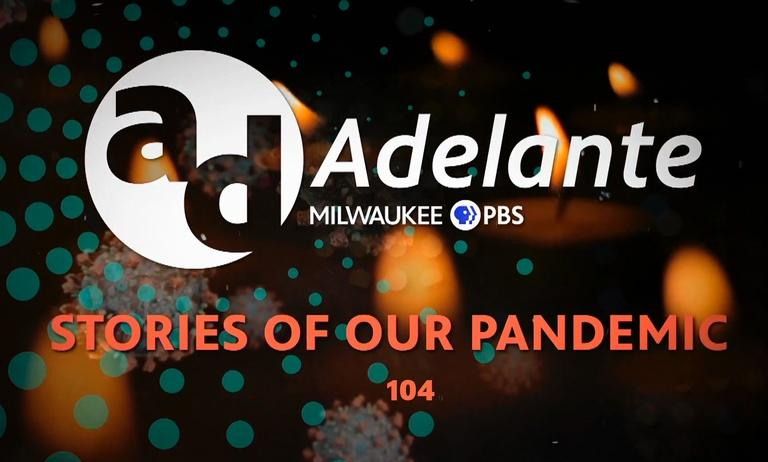 Adelante: Stories of Our Pandemic 104