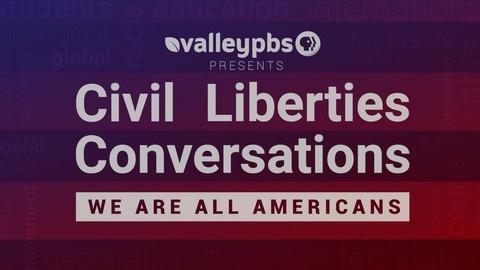 ValleyPBS Specials -- Civil Liberties Conversations - We Are All Americans: Part 1