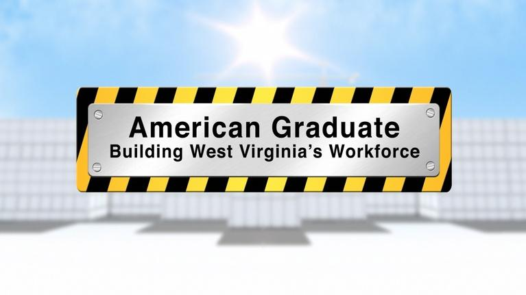 WVPB American Graduate: American Graduate: Building West Virginia's Workforce