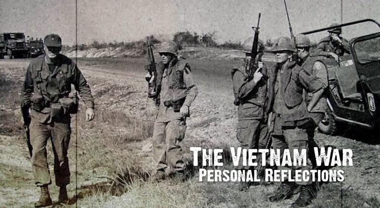 The Vietnam War: Personal Reflections: The Vietnam War: Personal Reflections