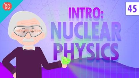 Crash Course Physics -- Nuclear Physics: Crash Course Physics #45