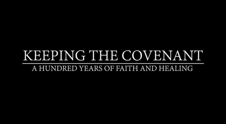 Keeping the Covenant: A Hundred Years of Faith and Healing: Keeping the Covenant: a hundred years of faith and healing