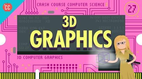 Crash Course Computer Science -- 3D Graphics: Crash Course Computer Science #27