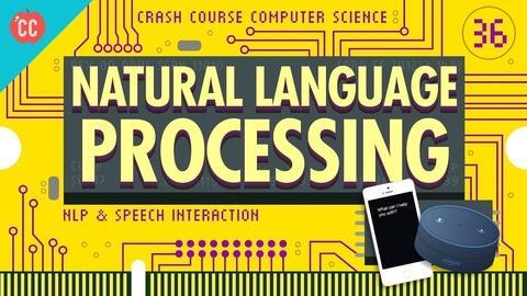 Crash Course Computer Science -- Natural Language Processing: CC Computer Science #36