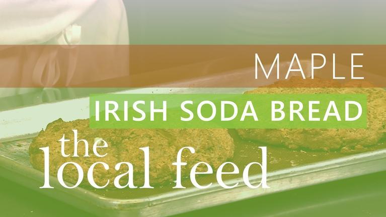 The Local Feed: Maple | Irish Soda Bread