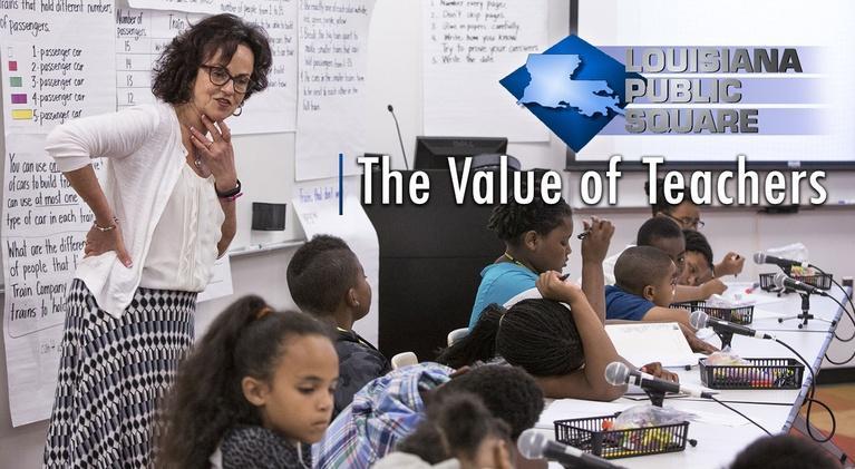 Louisiana Public Square: The Value of Teachers | January 2019 | Louisiana Public Squa