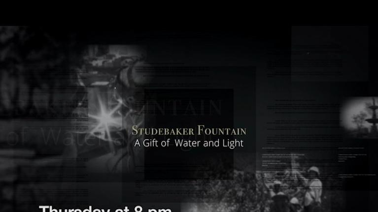 WNIT Specials: Studebaker Fountain: A Gift Of Water And Light Preview Thurs
