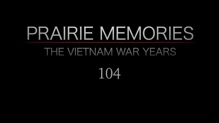 Prairie Memories: The Vietnam War Years: Prairie Memories: The Vietnam War Years Part 4