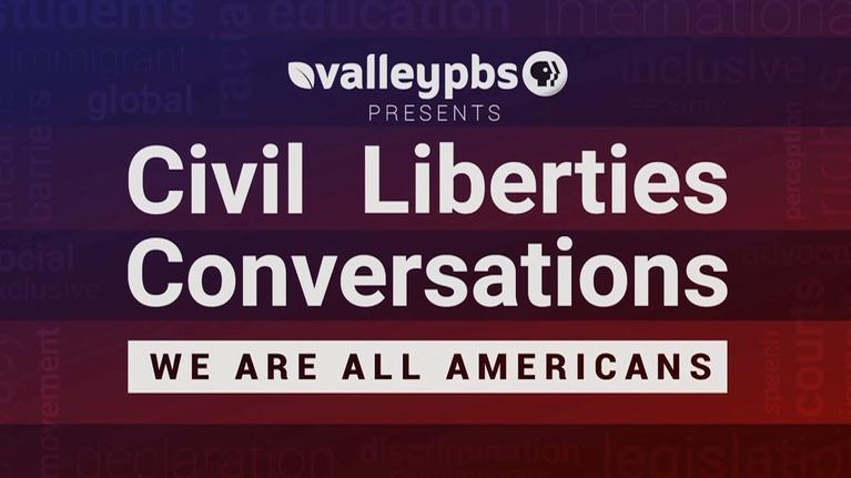 ValleyPBS Specials: Civil Liberties Conversations - We Are All Americans: Part 2