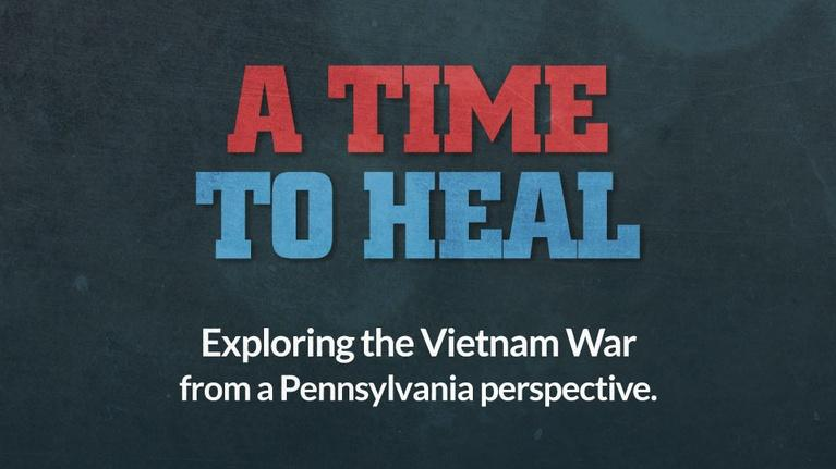 WPSU Documentaries and Specials: A Time to Heal: Stories from Pennsylvania Veterans