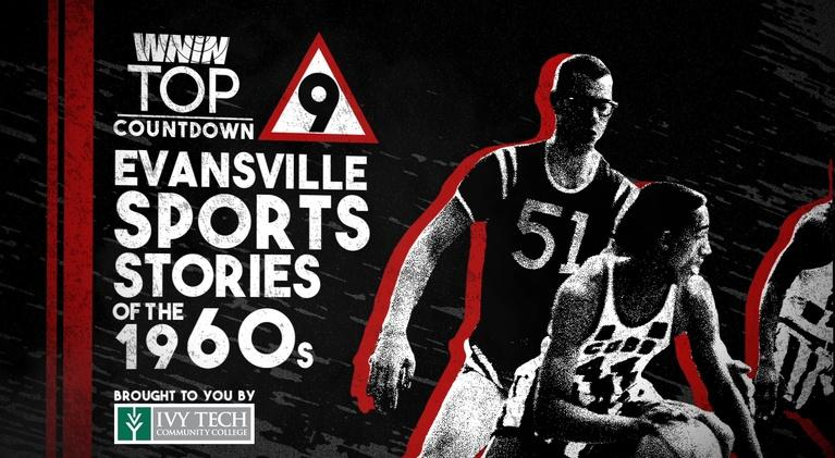 WNIN's Top 9: WNIN's Top 9 Evansville Sports Stories of the 1960's