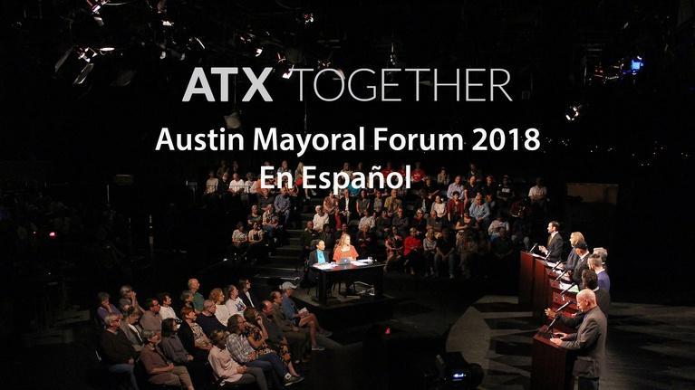 ATX Together: Austin Mayoral Forum 2018 En Español