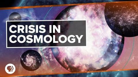 PBS Space Time -- The Crisis in Cosmology