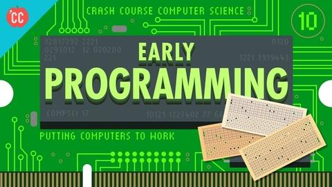 Crash Course Computer Science -- Early Programming: Crash Course Computer Science #10