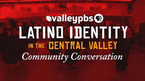 ValleyPBS Specials -- Latino Identity in the Central Valley: A Conversation