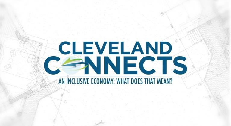Cleveland Connects: An Inclusive Economy: What Does That Mean?