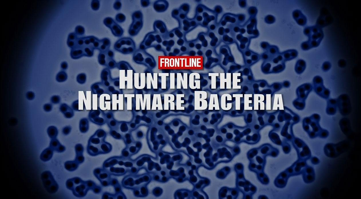 pbs frontline 2013 hunting the nightmare bacteria