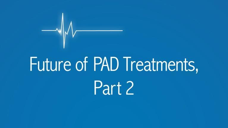 The Latest Procedure: Future of PAD Treatments