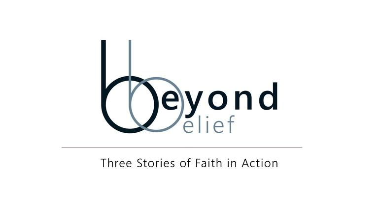 Beyond Belief: Three Stories of Faith in Action: Beyond Belief: Three Stories of Faith in Action