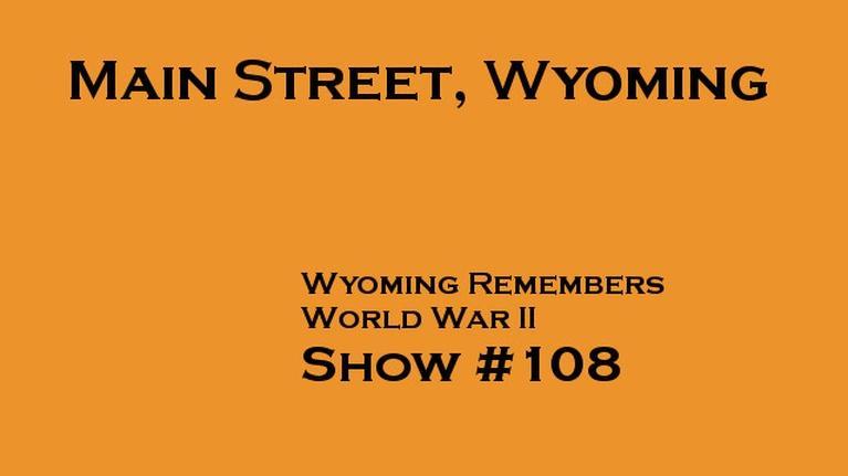 Main Street Wyoming: Wyoming Remembers World War II, Main Street, Wyoming #108