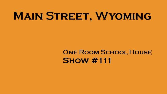 One  Room School House, Main Street, Wyoming #111