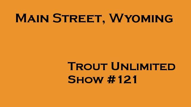Trout Unlimited, Main Street, Wyoming #121