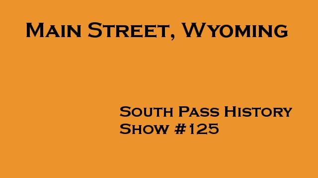 South Pass History, Main Street, Wyoming #125