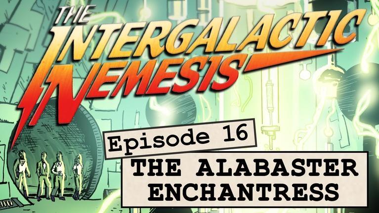 The Intergalactic Nemesis: Episode 16 - The Alabaster Enchantress