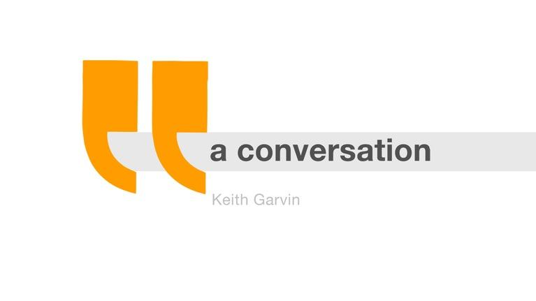 A Conversation...: Keith Garvin