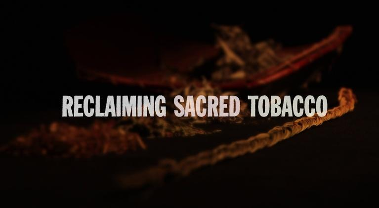 Reclaiming Sacred Tobacco: Reclaiming Sacred Tobacco