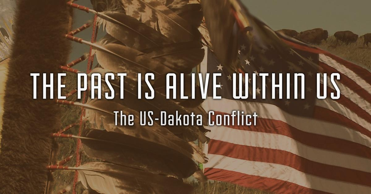the past is alive within us the u s dakota conflict tpt