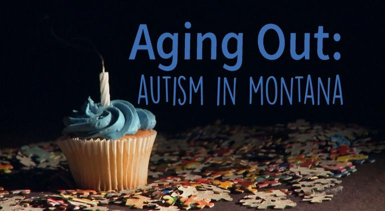 Aging Out: Autism In Montana: Aging Out: Autism In Montana