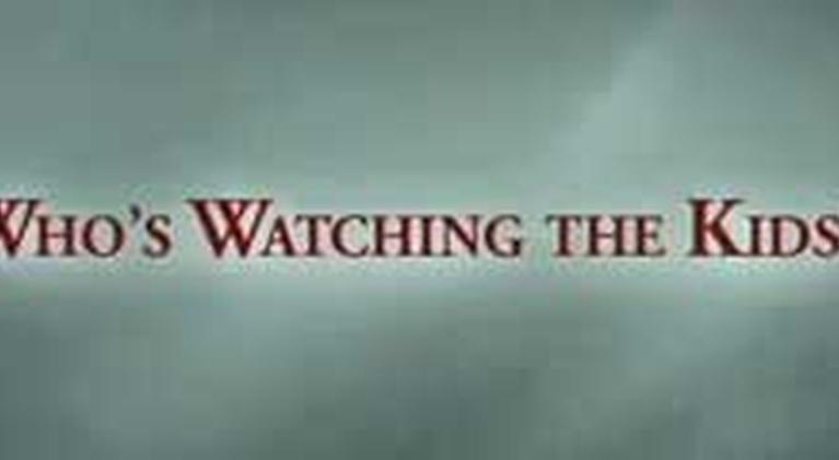 Who's Watching the Kids?: Who's Watching the Kids?