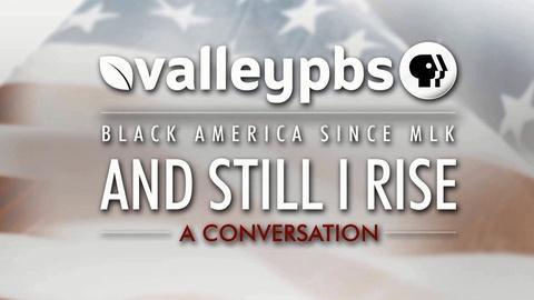 ValleyPBS Specials -- Black America Since MLK - And Still I Rise: A Conversation