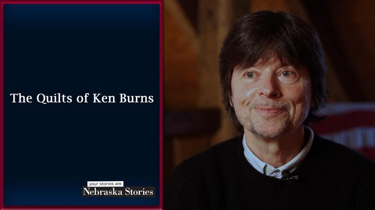 Nebraska Stories: The Quilts of Ken Burns