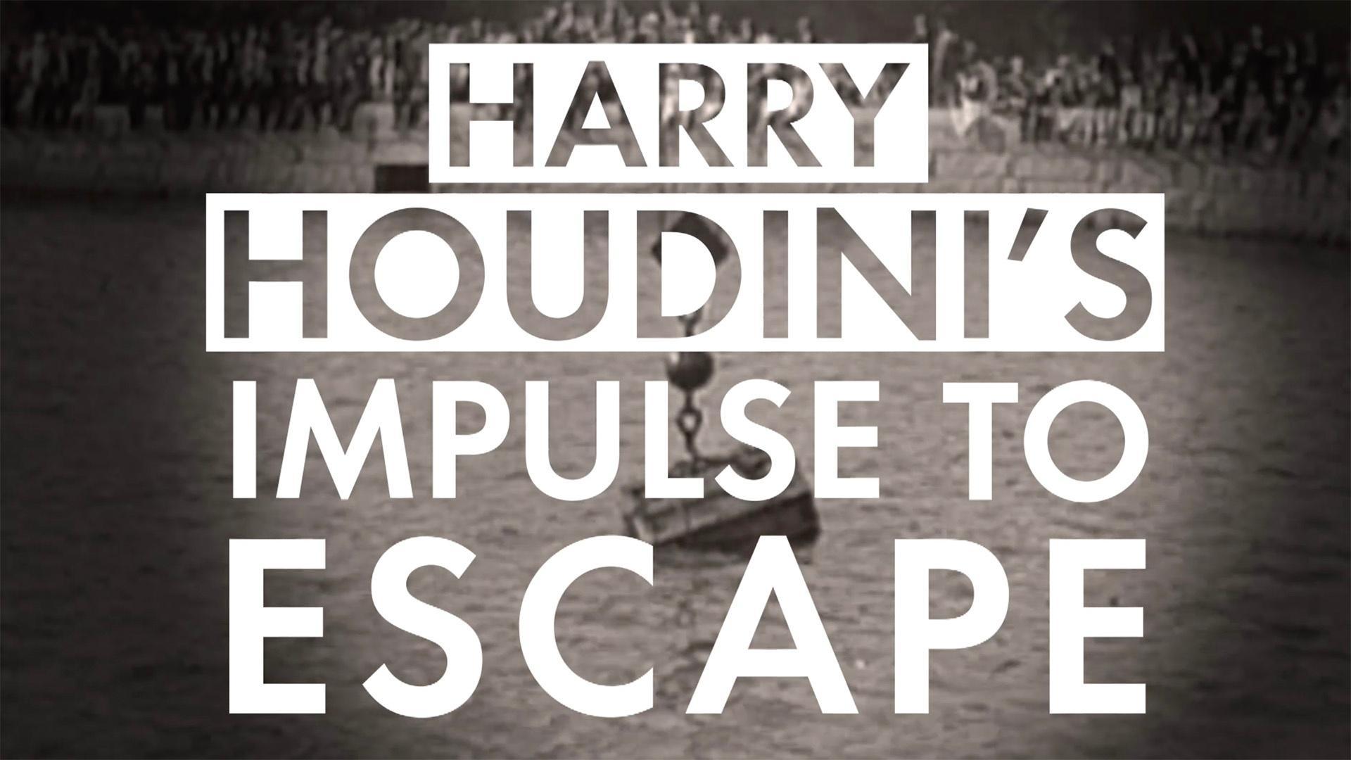 Harry Houdini's Impulse to Escape