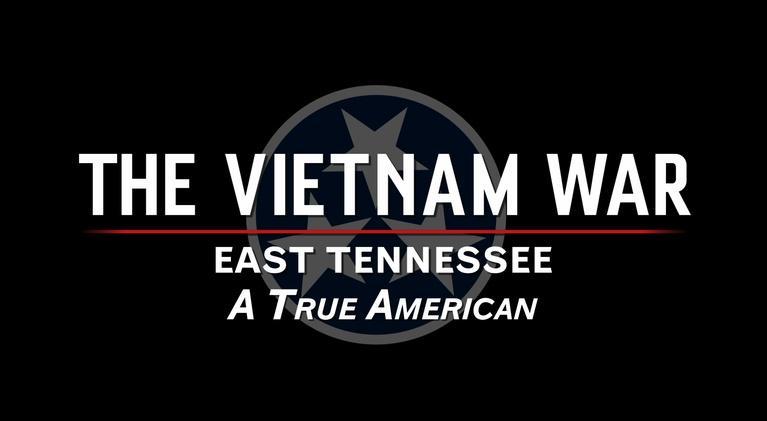The Vietnam War: East Tennessee: The Vietnam War: East Tennessee: A True American