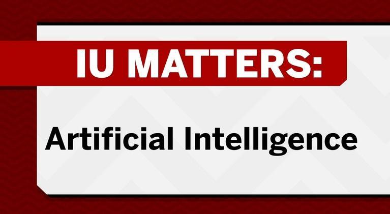 IU Matters: Artificial Intelligence