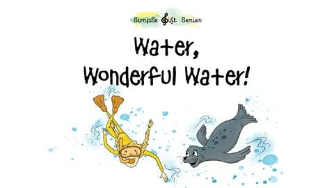 """Simple Gift Series -- Marty & the Piano; Dewey the Water Drop; """"Water, Wonderful W"""