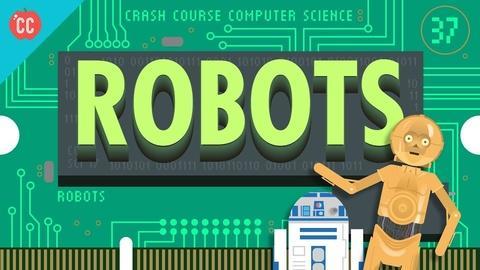 Crash Course Computer Science -- Robots: Crash Course Computer Science #37