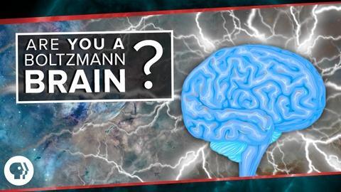 PBS Space Time -- S2 Ep45: Are You a Boltzmann Brain?
