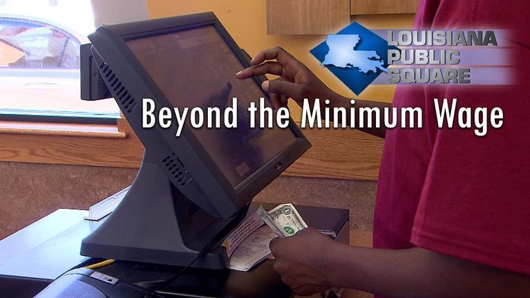 Louisiana Public Square: Beyond the Minimum Wage | February 2019 | Louisiana Public S