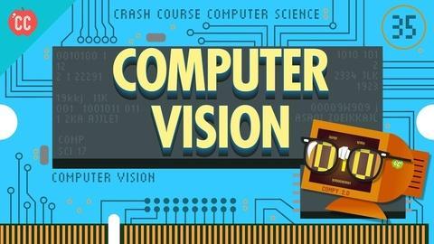 Crash Course Computer Science -- Computer Vision: Crash Course Computer Science #35